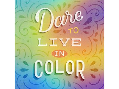 Dare to Live in Color
