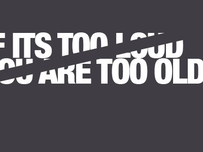 IF ITS TOO LOUD YOU ARE TOO OLD music loud old typography brochure design