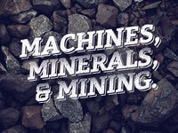 Machines, minerals, & mining.
