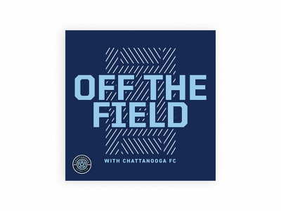 Off the Field CFC Podcast chattanooga football cfc football club fc soccer football podcast