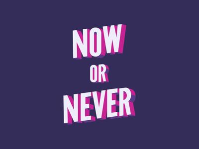 Now or Never Custom Type
