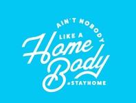 Ain't Nobody like a Home Body