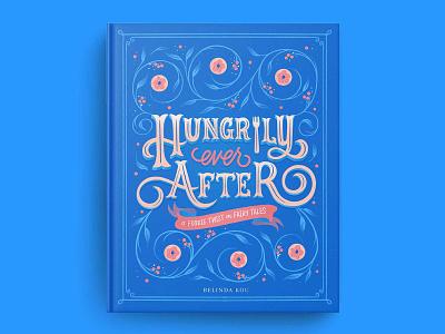 Hungrily Ever After Book Cover Art food illustration letters food lettering illustration typography hand lettering lettering book cover art book covers book cover design book cover