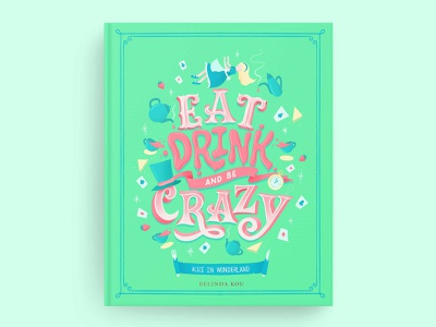 Hungrily Ever After: Alice in Wonderland Book Cover Art green books type fairy tale art fairy tales mad hatter tea party alice in wonderland book covers book cover art food illustration food type letters procreate food lettering food illustration typography hand lettering lettering