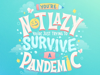 You're Not Lazy digital illustration procreate editorial art be kind covid19 pandemic lazy self care typography hand lettering lettering