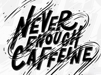 Never Enough Caffeine