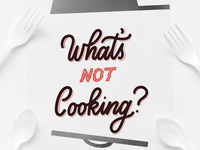 What's Not Cooking?