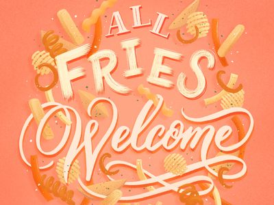 All fries welcome