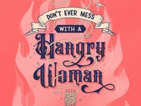 Don't Ever Mess with a Hangry Woman