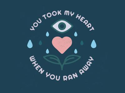 You took my heart when you ran away