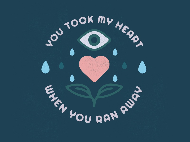 You took my heart when you ran away design sad eye cry heart patch moody badge sticker illustrator vancouver graphic design illustration