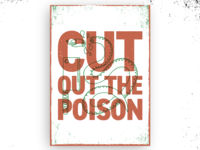 Cut Out The Poison