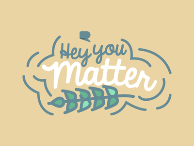 Hey you matter