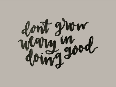 don't grow weary in doing good