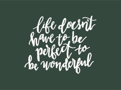 Life Doesnt Have To Be Perfect To Be Wonderful By Audrey White