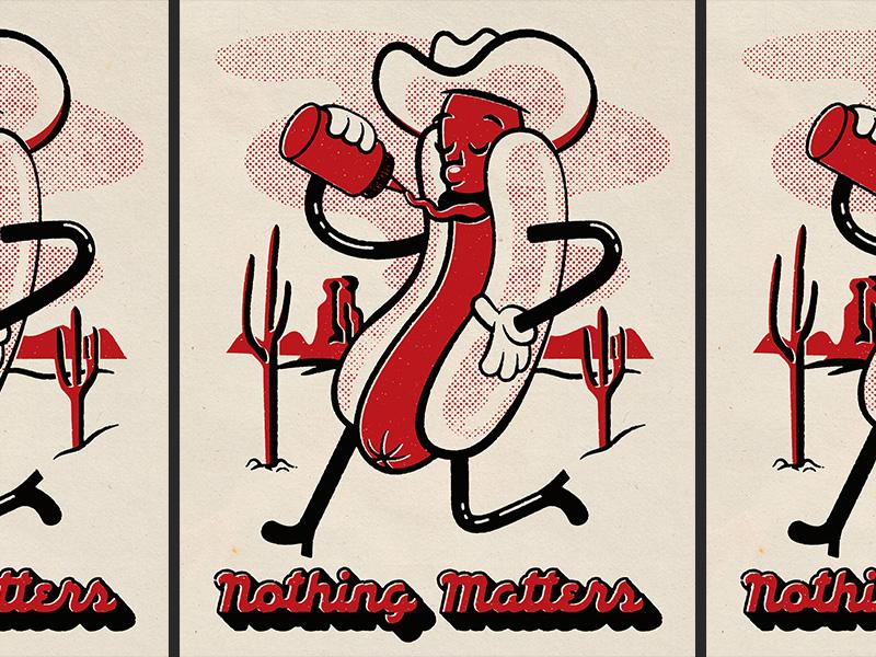 Nothing Matters cartoon halftone 2-color vintage texture cactus desert cowboy hotdog script type