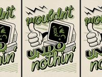 Wouldn't Undo Nothin'