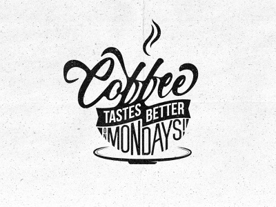 Coffee Tastes Better on Mondays lettering typography type black coffee espresso stay motivated work monday motivation motivation work from home monday coffee cup coffee lover coffee adict caffeine cafe coffee