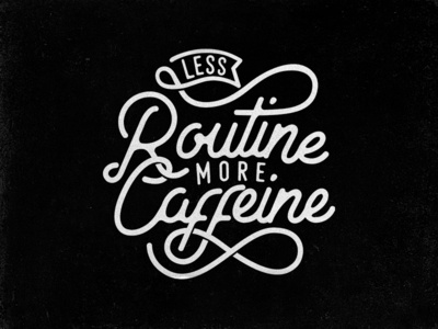 Less Routine More Caffeine