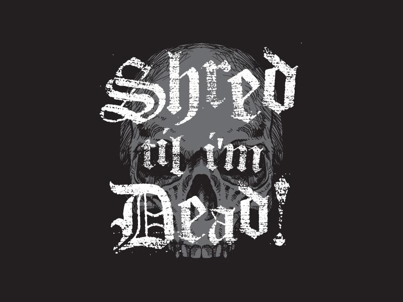 Shredtildead