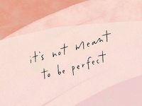 it's not meant to be perfect