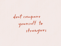 don't compare yourself to strangers