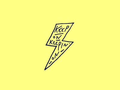 Keep On Keepin' On type lettering typography illustration electric lightning grunge dirty rough tractorbeam drawing sketch