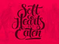 Soft Hearts Get Eaten