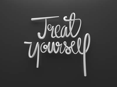 Treat Yourself  treat yourself typography hand style lettering 365daysproject next ship cgi 3d