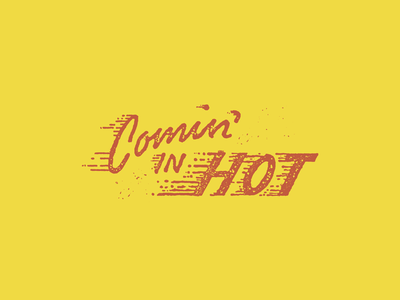 Comin' In Hot mcwhorter seth illustration drawing graphic type hand design lettering typography