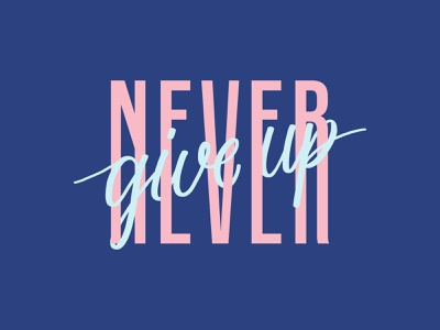 Never Give Up - Weekly Warm-Up typeface lettering design quote mantra typography weekly warm-up weeklywarmup minimal creative