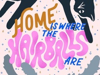 Home is Where the Hairballs Are