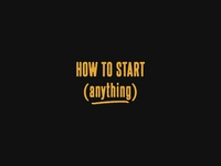 How To Start (Anything)