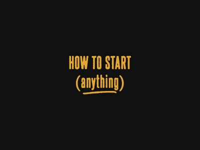 How To Start (Anything) 2020 productivity how to startup goals resolution inspirational inspiration type graphic design typography design