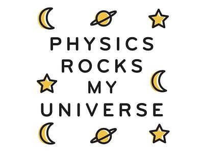 Physics Rocks My Universe universe science slogan physics
