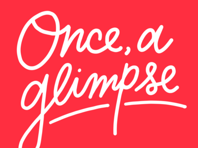Once, a glimpse