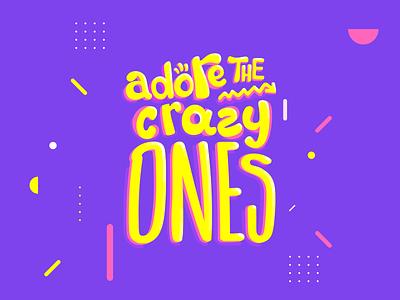 Adore the crazy ones