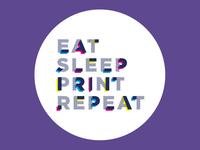 Eat  Sleep  Print  Repeat