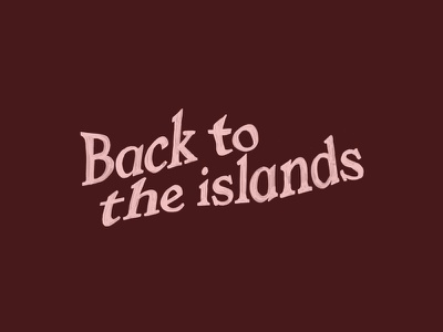 Back to the islands typography words illustration distorted islands pink print phrase paint sign painting hand painted lettering