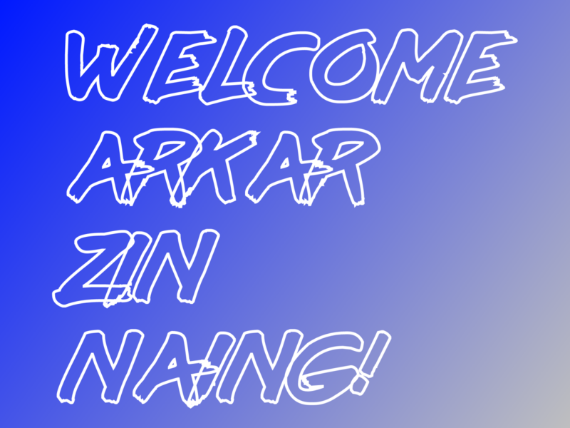 Welcome Arkar Zin Naing