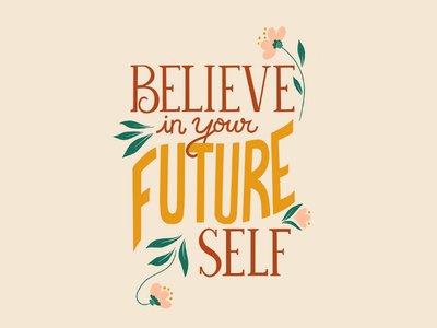 Believe in Your Future Self future mantra positivity positive affirmation hand lettering type mustard rust lettering