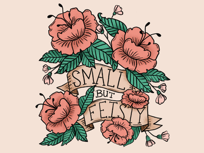 Small but Feisty floral flower tattoo illustration lettering girl power feisty small short small but feisty
