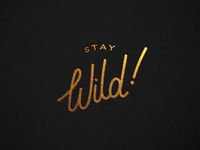 Stay Wild wild handlettering handlettered letterpress gold ryanbowles