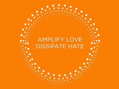 Amplify Love, Dissipate Hate typography orange