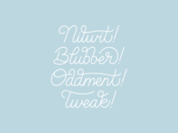 Nitwit! Blubber! Oddment! Tweak!