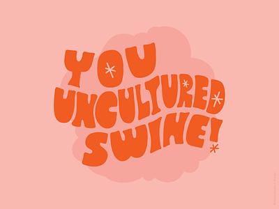 You Uncultured Swine By Chelsea Burkett On Dribbble When pigs dine on swine wine. you uncultured swine by chelsea
