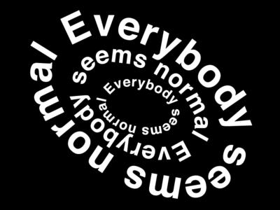 Everybody seems normal