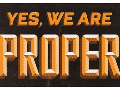 Yes, We Are Proper open lettering typography proper
