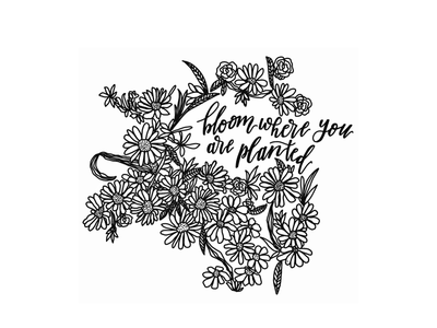 Bloom Where You're Planted floral handlettering illustration