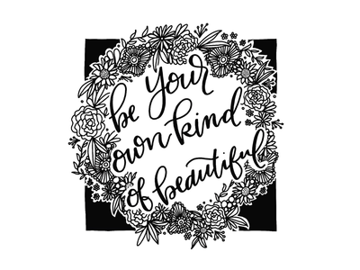 Be Your Own Kind Of Beautiful illustration florals handlettering